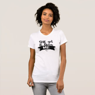 She got it from ME T-Shirt