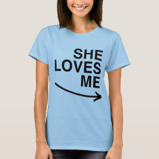 She loves me (right).png T-Shirt