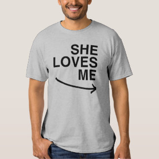 She loves me (right).png tees