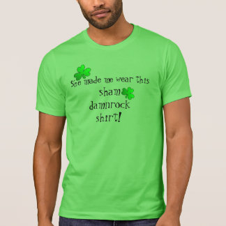 """She Made Me Wear This Sham Damnrock Shirt"" Funny T-Shirt"