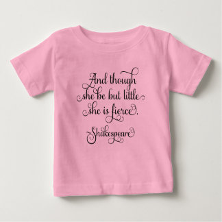 She may be little, but she is fierce. Shakespeare Baby T-Shirt