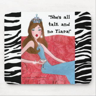 She s all talk and no Tiara mousepad