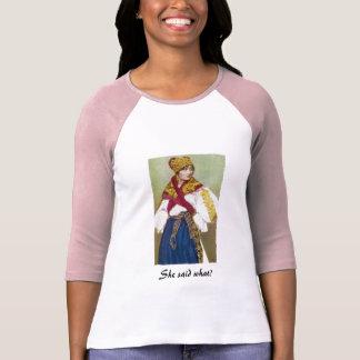 ,She said what? t shirt