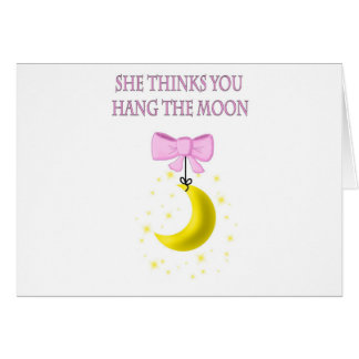 She Thinks You Hang The Moon Greeting Card