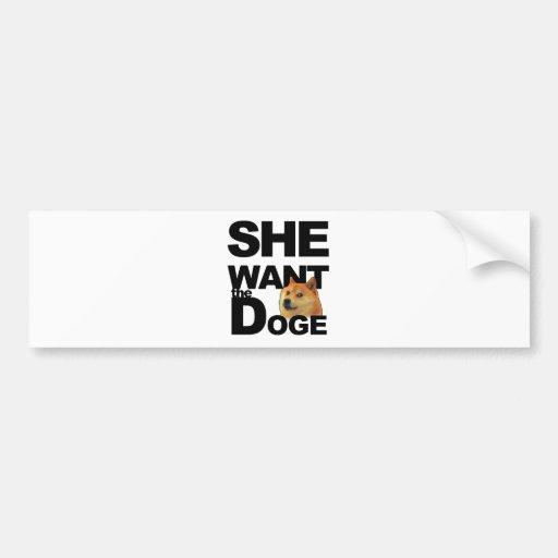 She want the Doge Bumper Sticker