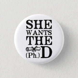 She Wants the PhD 3 Cm Round Badge