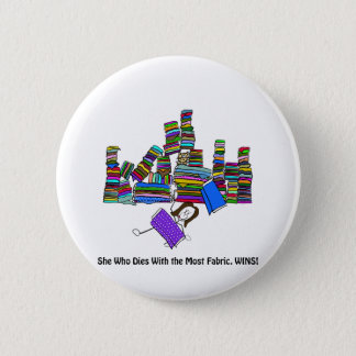 She Who Dies With the Most Fabric Wins 6 Cm Round Badge