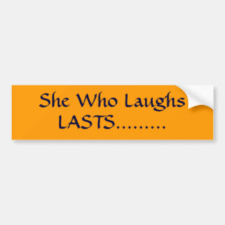 She Who Laughs, LASTS......... Bumper Stickers