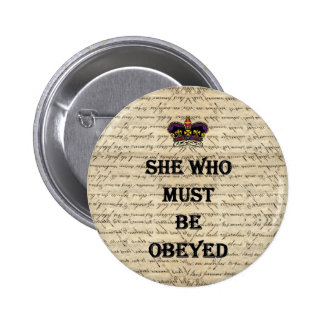 She who must be obeyed 6 cm round badge