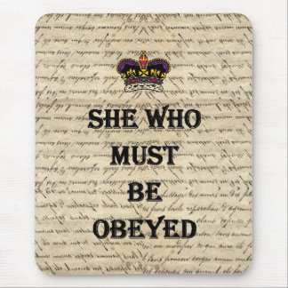 She who must be obeyed mouse mat