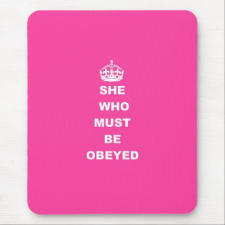 She who must be obeyed mousepads