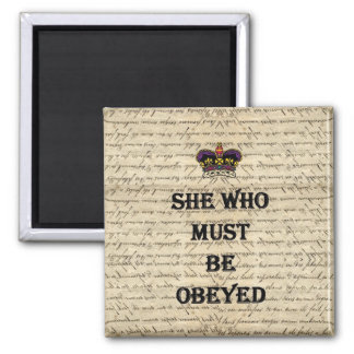 She who must be obeyed square magnet