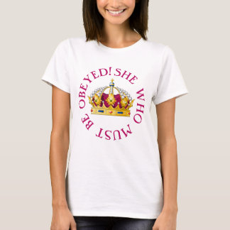 She Who Must Be Obeyed! T-Shirt