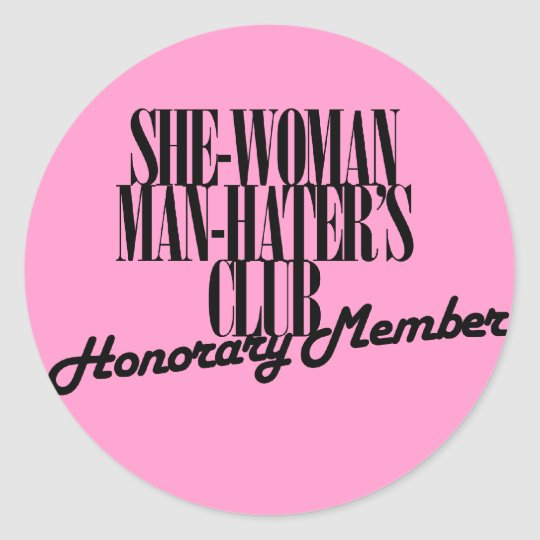 She Woman Man Hater's Club Classic Round Sticker