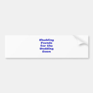 Shedding Pounds for the Wedding Gown Car Bumper Sticker