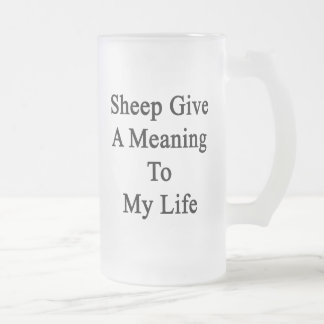 Sheep Give A Meaning To My Life Beer Mug