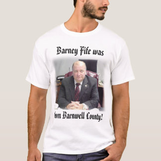 sheriff,  from Barnwell County!, Barney Fife was T-Shirt