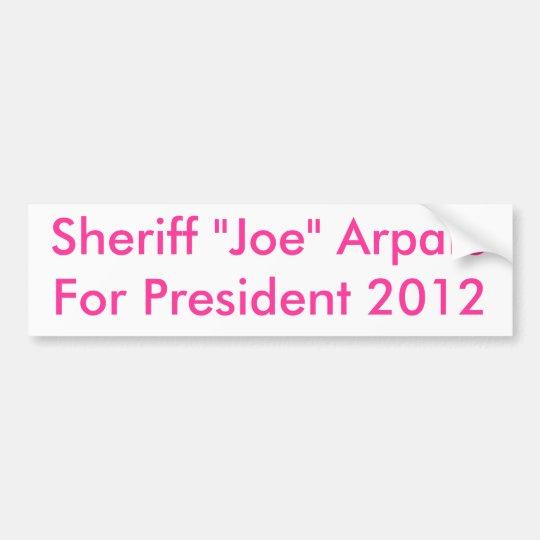 "Sheriff ""Joe"" ArpaioFor President 2012 Bumper Sticker"
