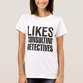 SHERLOCK LIKES CONSULTING DETECTIVES T-Shirt