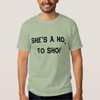 She's a ho,fo sho! t shirt