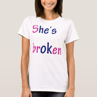 She's broken, Hi's ok T-Shirt
