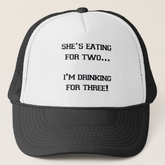SHE'S EATING FOR TWO I'M DRINKING FOR THREE TRUCKER HAT