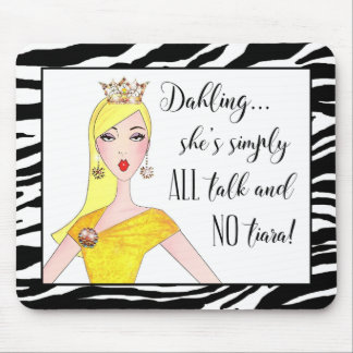 """""""She's simply ALL talk and NO Tiara!"""" Mouse Pad"""