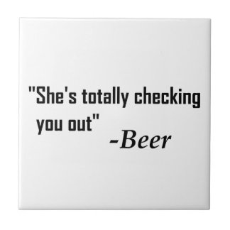 """""""She's Totally Checking You Out"""" - Beer Tile"""