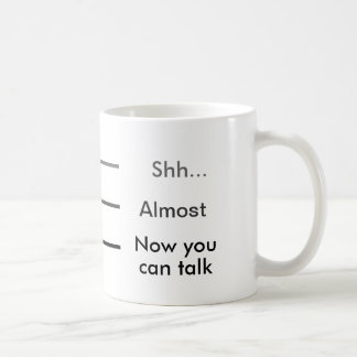 Shh Almost Now you can talk Measuring Cup Coffee Coffee Mugs