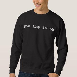 shh bby is ok sweatshirt