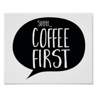Shh... Coffee First, Funny Coffee Art Print