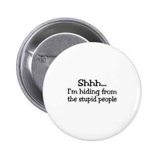 Shh Im Hiding From The Stupid People 6 Cm Round Badge