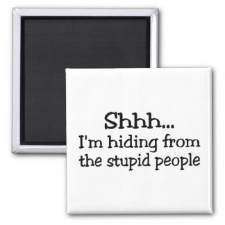 Shh Im Hiding From The Stupid People Square Magnet