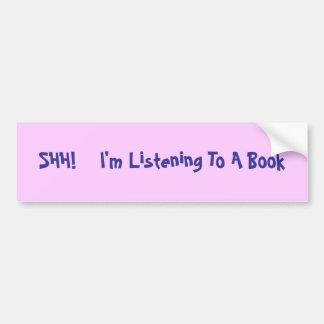 SHH!    I'm Listening To A Book Bumper Sticker