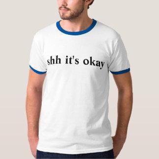 shh it's okay T-Shirt