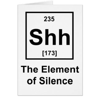 Shh, The Element of Silence Greeting Cards