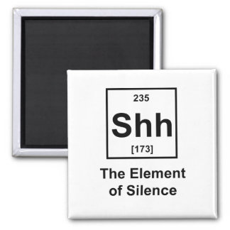 Shh The Element of Silence Refrigerator Magnet