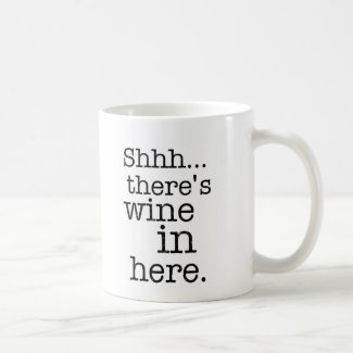 Shh there's wine in here - Funny Mug.