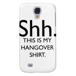 Shh..This Is My Hangover Shirt Samsung Galaxy S4 Case