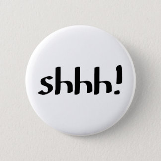 shhh! 6 cm round badge