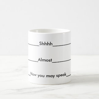 Shhh.....Almost......Now you may speak Mug