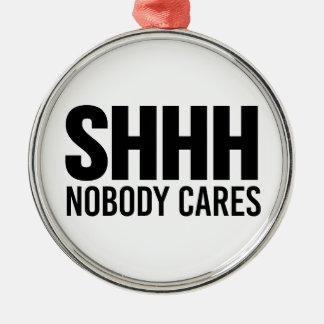Shhh Nobody Cares Christmas Ornament