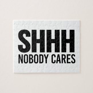 Shhh Nobody Cares Jigsaw Puzzle