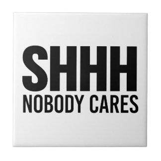 Shhh Nobody Cares Tile
