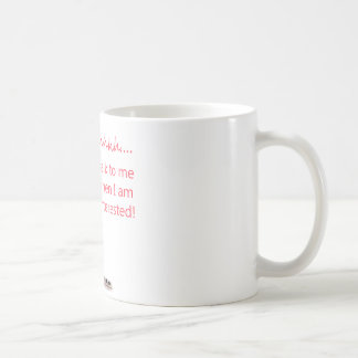 Shhh.... Talk to me when I'm interested Coffee Mug