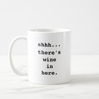 Shhh... There's wine in here. Coffee Mug