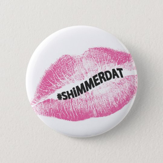 """#ShimmerDat"" Collection 6 Cm Round Badge"
