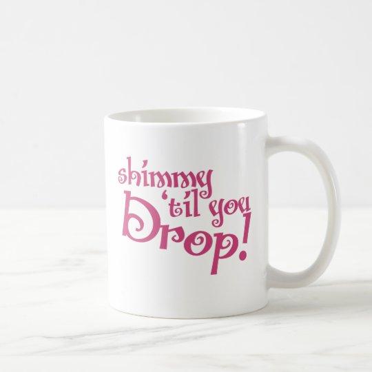 Shimmy til you drop coffee mug