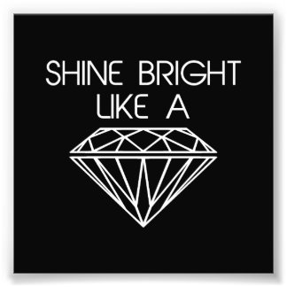 Shine Bright Like a Diamond Photo Print