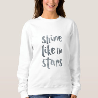 Shine Like the Stars - Silver Metallic Motivationa Sweatshirt